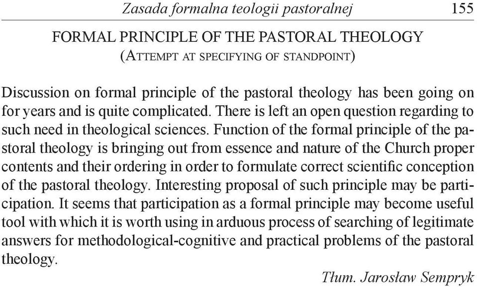 Function of the formal principle of the pastoral theology is bringing out from essence and nature of the Church proper contents and their ordering in order to formulate correct scientific conception