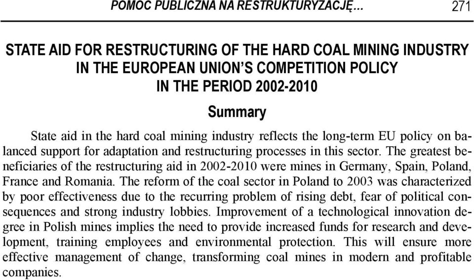 The greatest beneficiaries of the restructuring aid in 2002-2010 were mines in Germany, Spain, Poland, France and Romania.