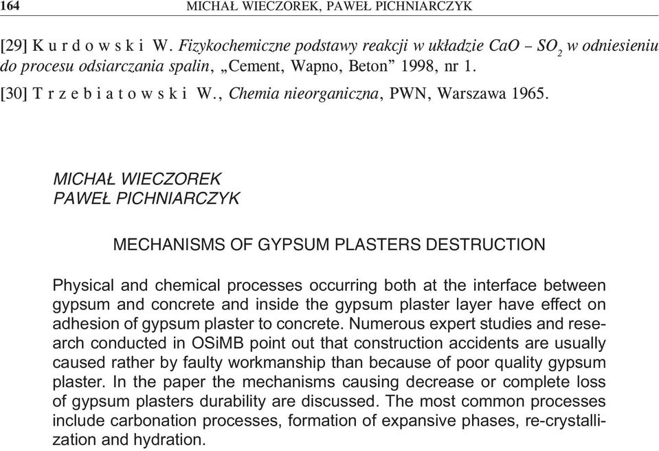 MICHAŁ WIECZOREK PAWEŁ PICHNIARCZYK MECHANISMS OF GYPSUM PLASTERS DESTRUCTION Physical and chemical processes occurring both at the interface between gypsum and concrete and inside the gypsum plaster