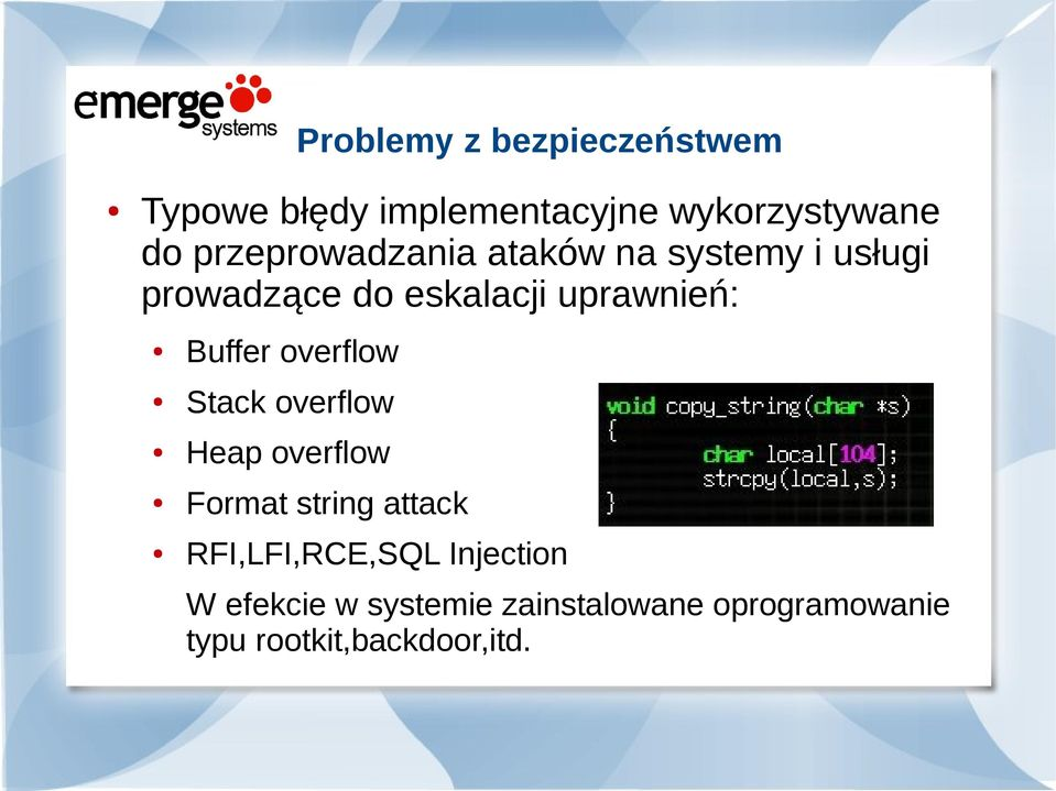 Buffer overflow Stack overflow Heap overflow Format string attack