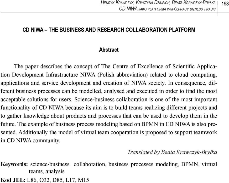 of NIWA society. In consequence, different business processes can be modelled, analysed and executed in order to find the most acceptable solutions for users.