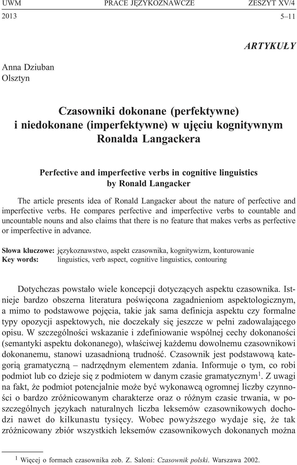 cognitive linguistics by Ronald Langacker The article presents idea of Ronald Langacker about the nature of perfective and imperfective verbs.