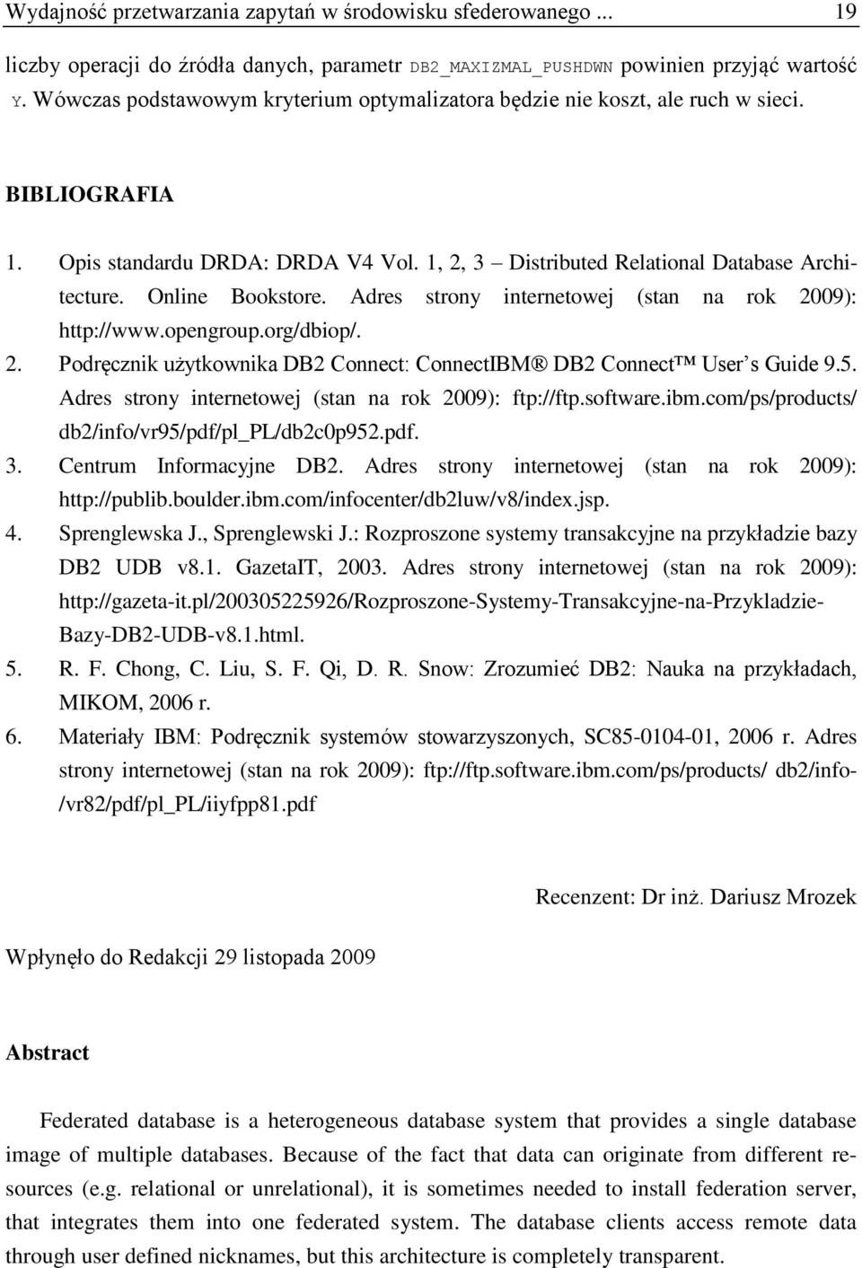 Online Bookstore. Adres strony internetowej (stan na rok 2009): http://www.opengroup.org/dbiop/. 2. Podręcznik użytkownika DB2 Connect: ConnectIBM DB2 Connect User s Guide 9.5.