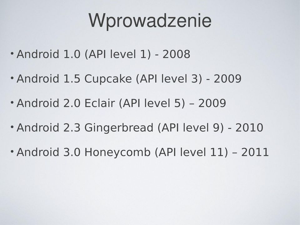 5 Cupcake (API level 3) - 2009 Android 2.