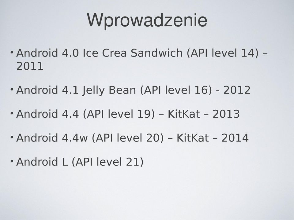 1 Jelly Bean (API level 16) - 2012 Android 4.