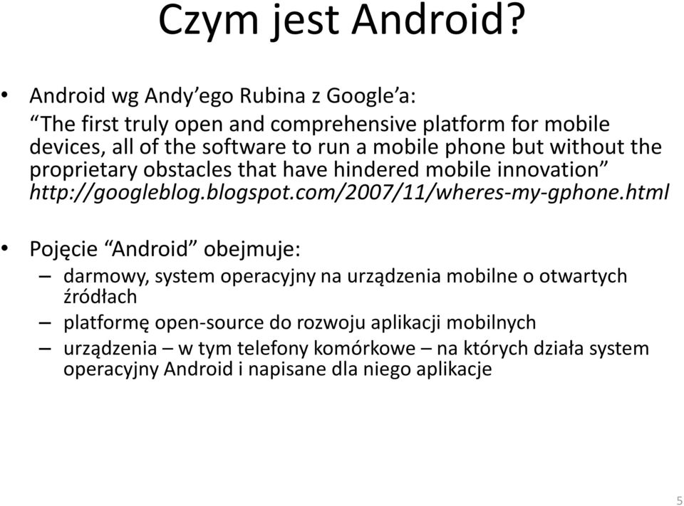 mobile phone but without the proprietary obstacles that have hindered mobile innovation http://googleblog.blogspot.
