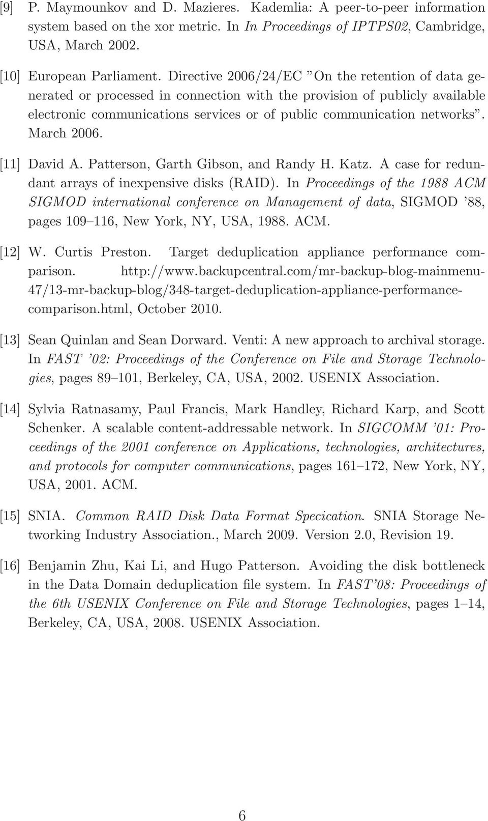 March 2006. [11]DavidA.Patterson,GarthGibson,andRandyH.Katz.Acaseforredundant arrays of inexpensive disks(raid).