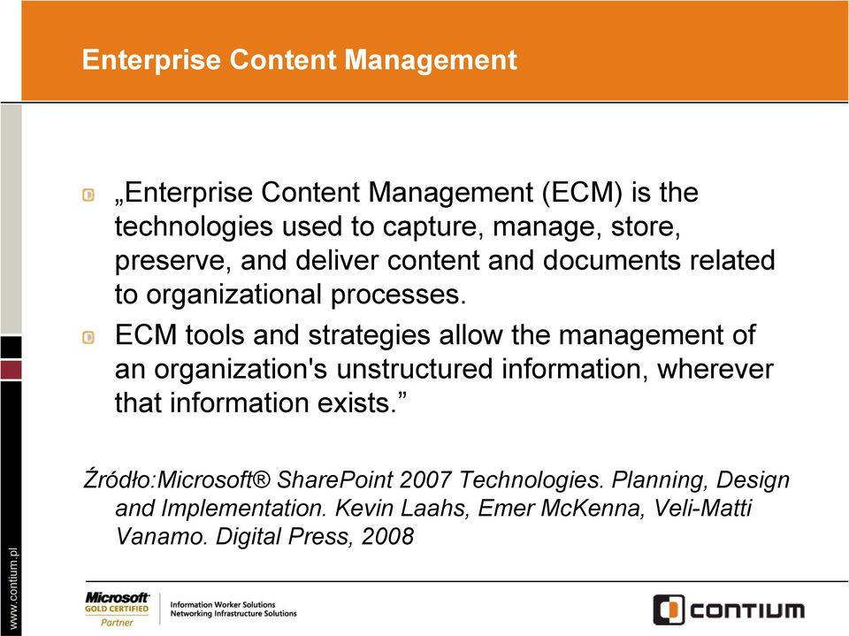 ECM tools and strategies allow the management of an organization's unstructured information, wherever that information