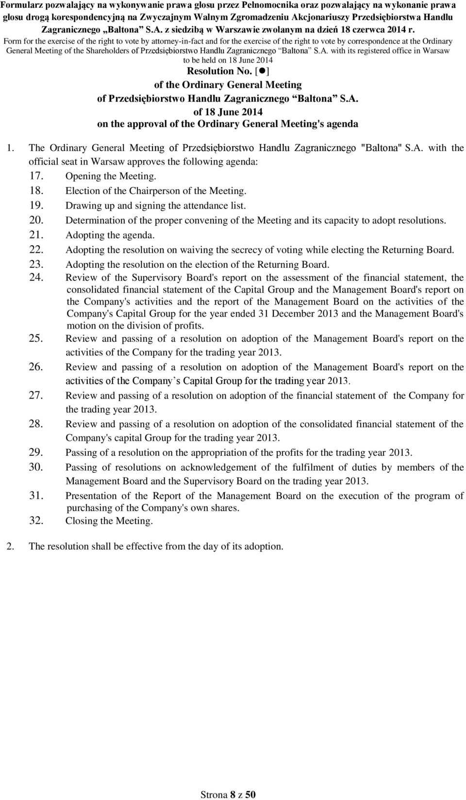 Determination of the proper convening of the Meeting and its capacity to adopt resolutions. 21. Adopting the agenda. 22.