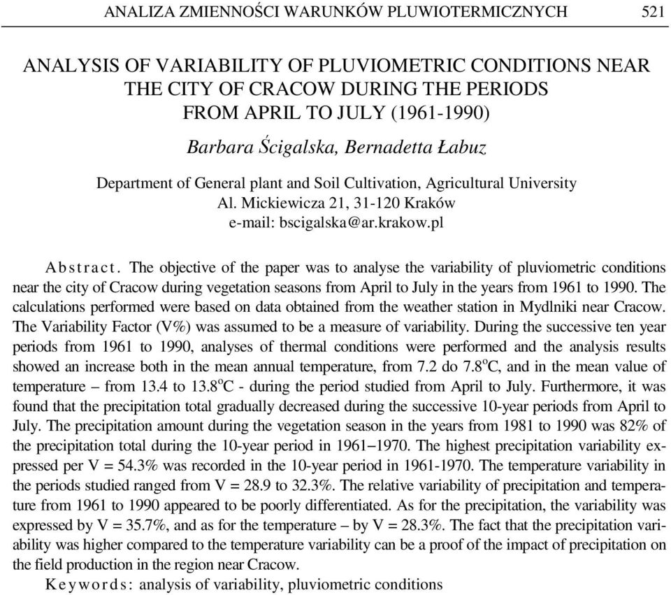 The objective of the paper was to analyse the variability of pluviometric conditions near the city of Cracow during vegetation seasons from April to July in the years from 1961 to 1990.