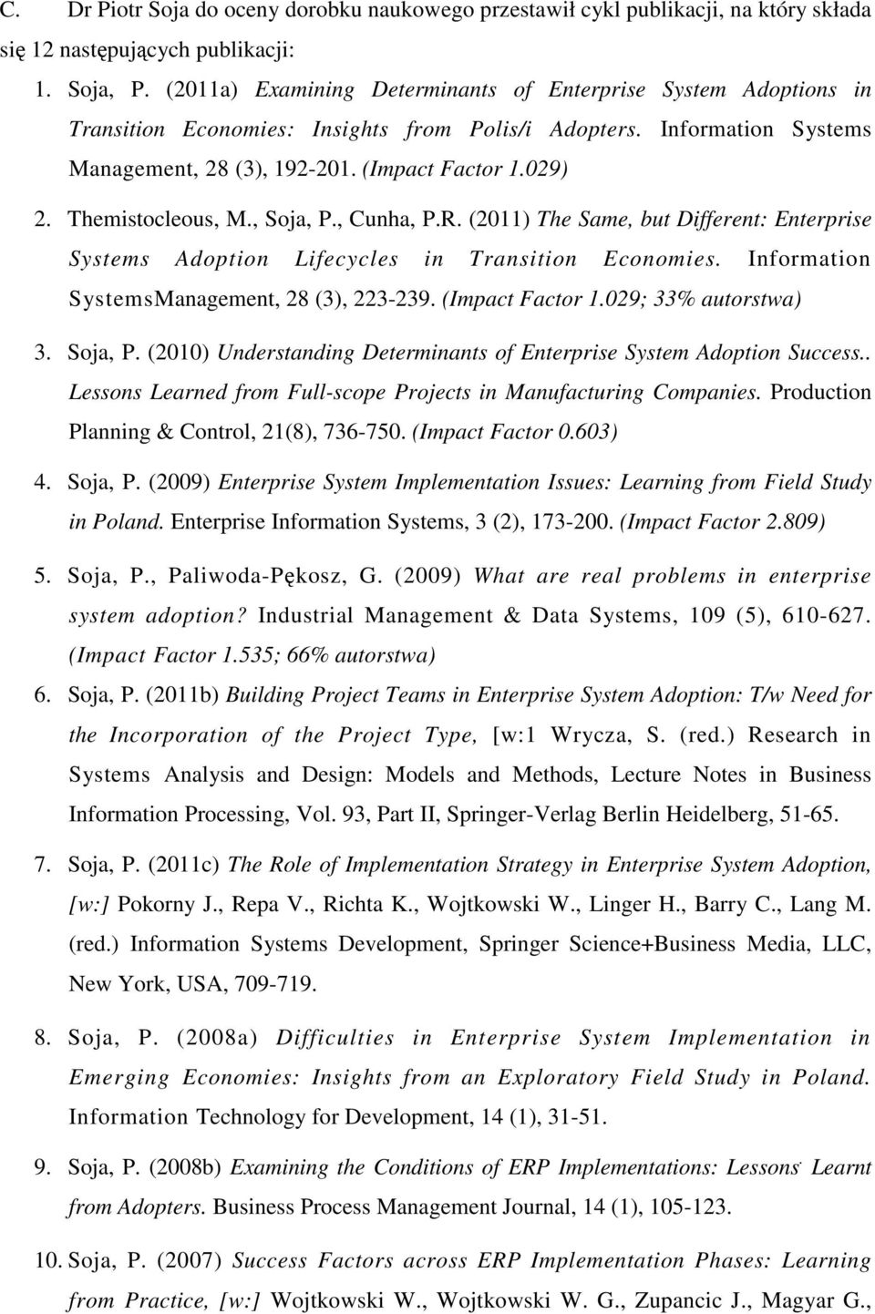 Themistocleous, M., Soja, P., Cunha, P.R. (2011) The Same, but Different: Enterprise Systems Adoption Lifecycles in Transition Economies. Information SystemsManagement, 28 (3), 223-239.