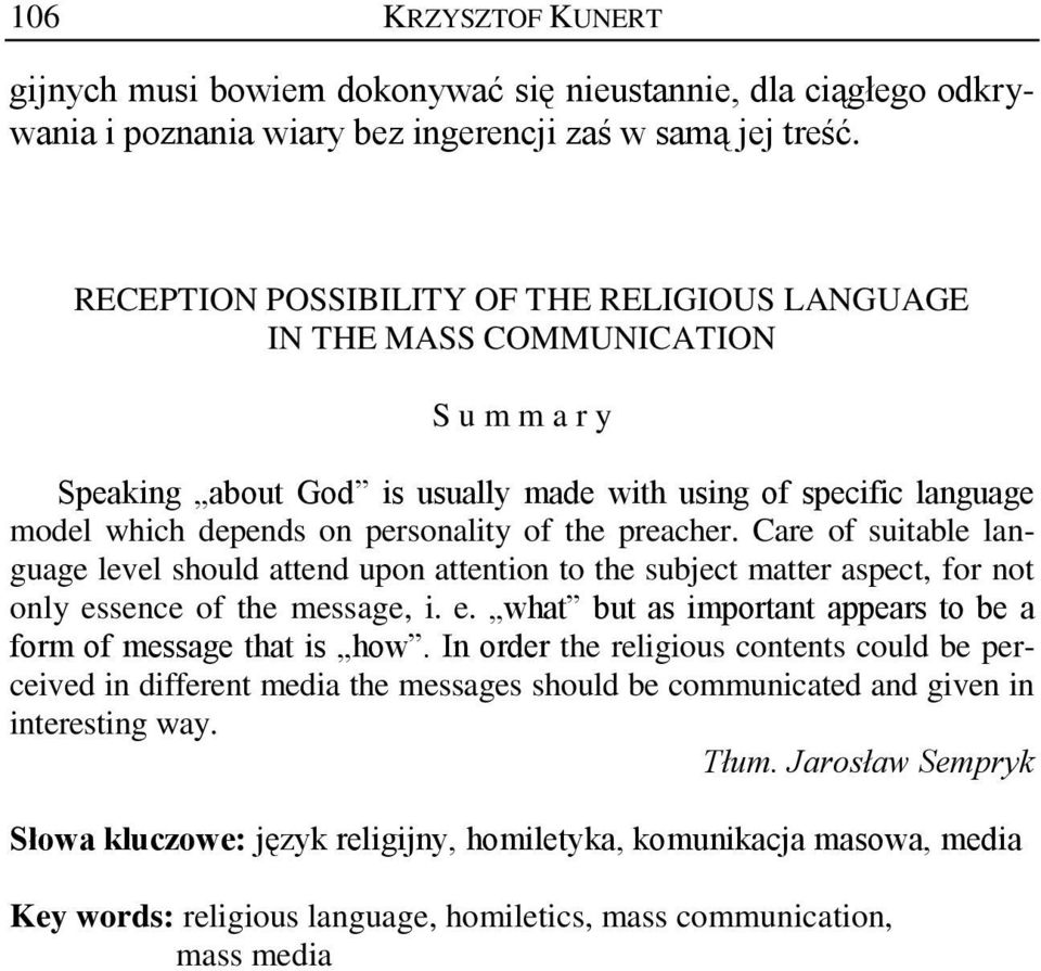 preacher. Care of suitable language level should attend upon attention to the subject matter aspect, for not only essence of the message, i. e. what but as important appears to be a form of message that is how.