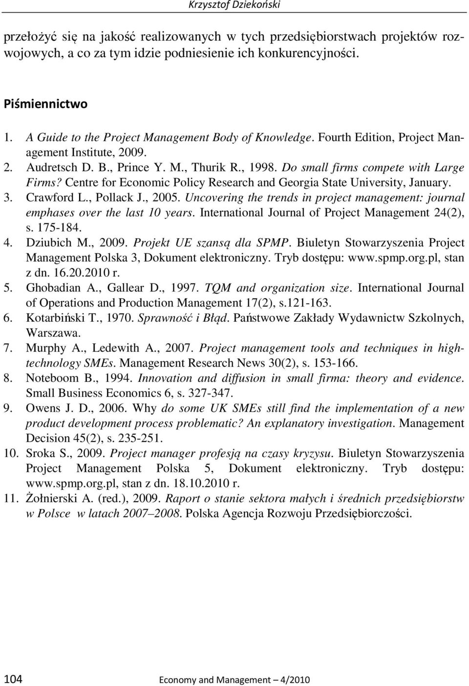 Centre for Economic Policy Research and Georgia State University, January. 3. Crawford L., Pollack J., 2005. Uncovering the trends in project management: journal emphases over the last 10 years.