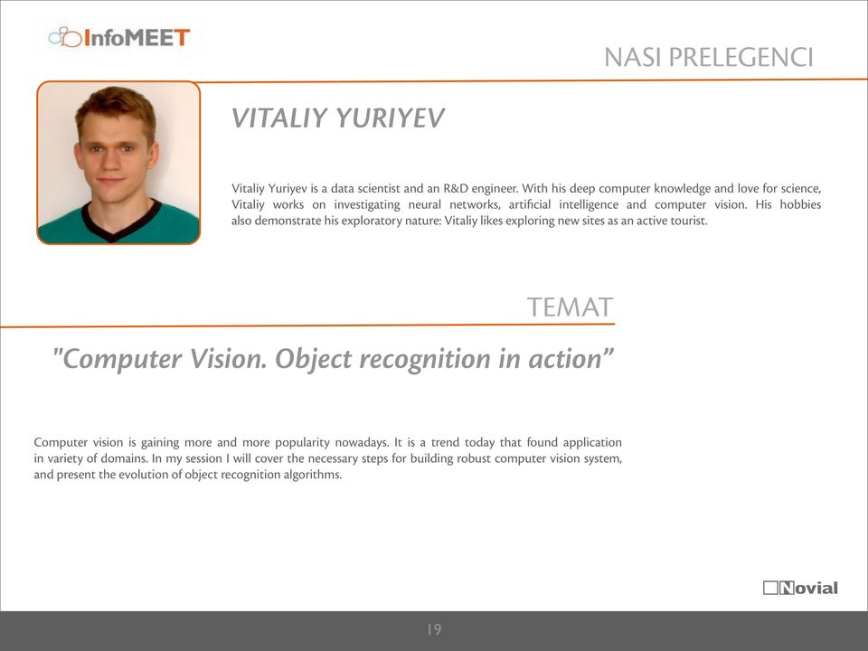 "His hobbies also demonstrate his exploratory nature: Vitaliy likes exploring new sites as an active tourist. TEMAT ""Computer Vision."