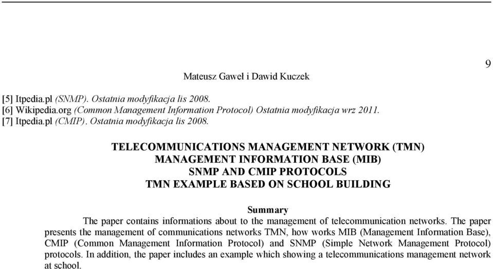 TELECOMMUNICATIONS MANAGEMENT NETWORK (TMN) MANAGEMENT INFORMATION BASE (MIB) SNMP AND CMIP PROTOCOLS TMN EXAMPLE BASED ON SCHOOL BUILDING Summary The paper contains informations about to