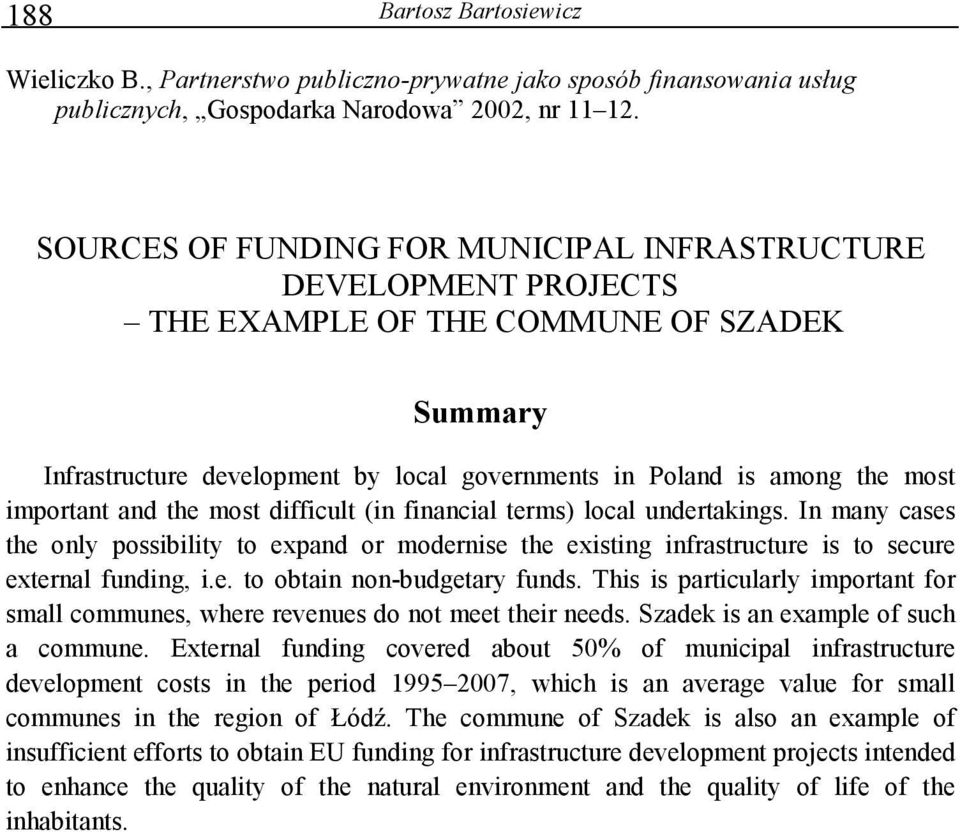 and the most difficult (in financial terms) local undertakings. In many cases the only possibility to expand or modernise the existing infrastructure is to secure external funding, i.e. to obtain non-budgetary funds.
