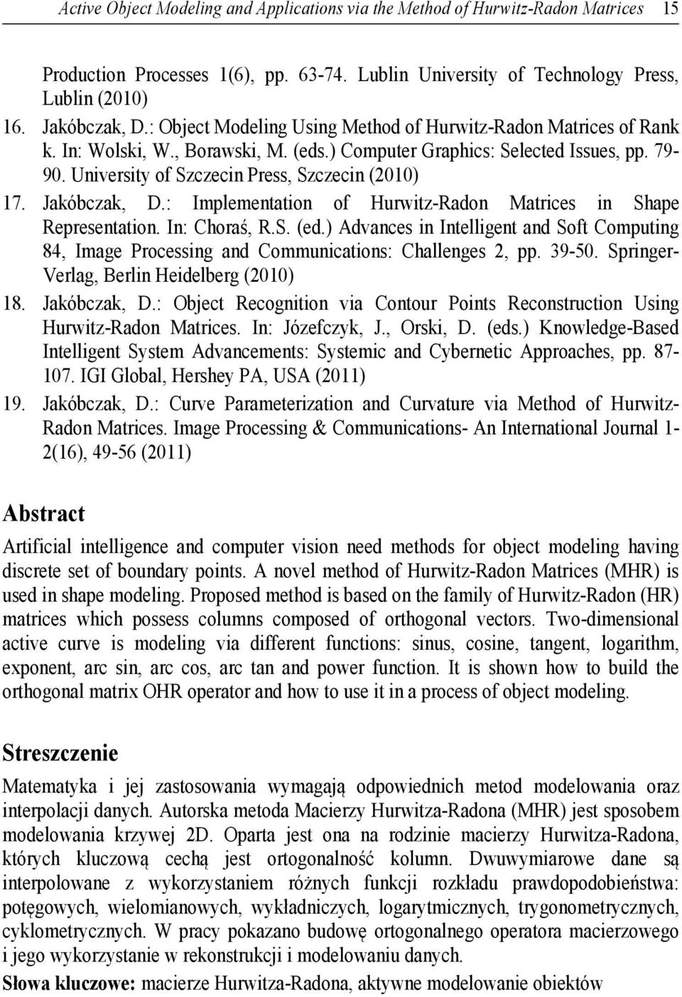 Jakóbczak, D.: Implementation of Hrwitz-Radon Matrices in Shape Representation. In: Choraś, R.S. (ed.) Advances in Intelligent and Soft Compting 84, Image Processing and Commnications: Challenges, pp.