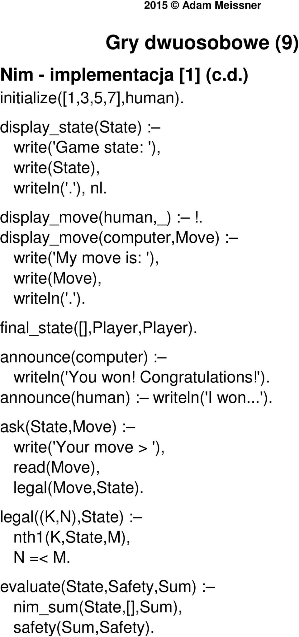 . display_move(computer,move) : write('my move is: '), write(move), writeln('.'). final_state([],player,player).
