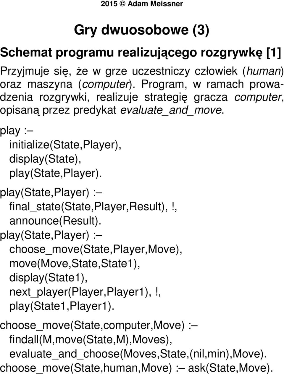 play : initialize(state,player), display(state), play(state,player). play(state,player) : final_state(state,player,result),!, announce(result).