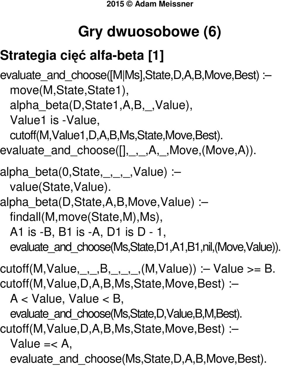alpha_beta(d,state,a,b,move,value) : findall(m,move(state,m),ms), A1 is -B, B1 is -A, D1 is D - 1, evaluate_and_choose(ms,state,d1,a1,b1,nil,(move,value)).