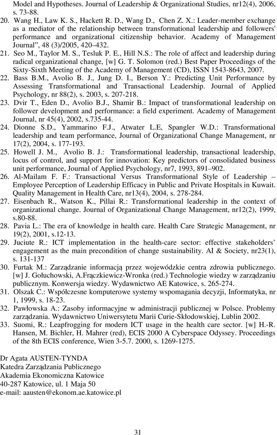 Academy of Management Journal, 48 (3)/2005, 420 432. 21. Seo M., Taylor M. S., Tesluk P. E., Hill N.S.: The role of affect and leadership during radical organizational change, [w] G. T. Solomon (red.