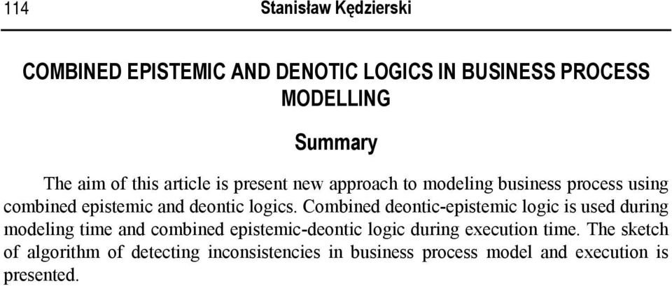 Combined deontic-epistemic logic is used during modeling time and combined epistemic-deontic logic during