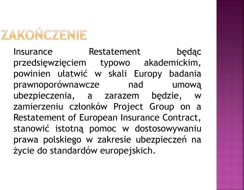 członków Project Group on a Restatement of European Insurance Contract, stanowić istotną