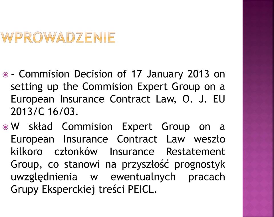 W skład Commision Expert Group on a European Insurance Contract Law weszło kilkoro członków