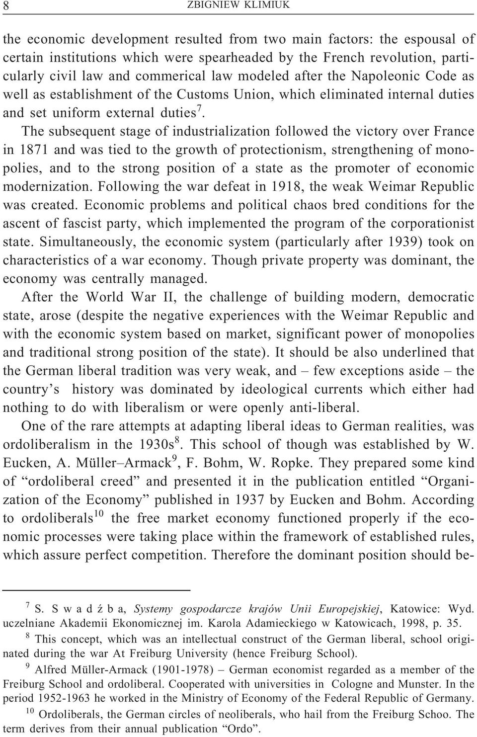 The subsequent stage of industrialization followed the victory over France in 1871 and was tied to the growth of protectionism, strengthening of monopolies, and to the strong position of a state as