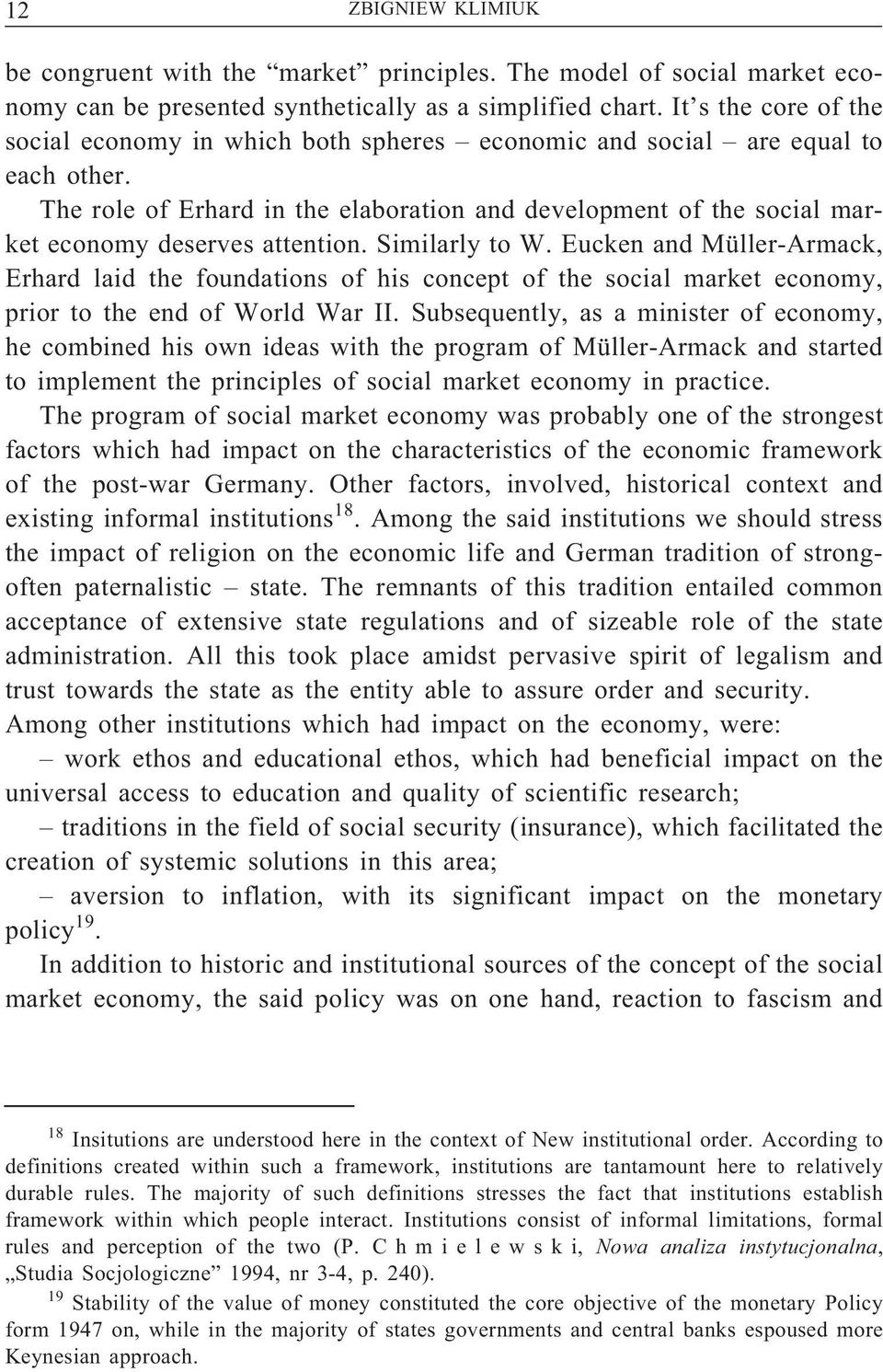 The role of Erhard in the elaboration and development of the social market economy deserves attention. Similarly to W.