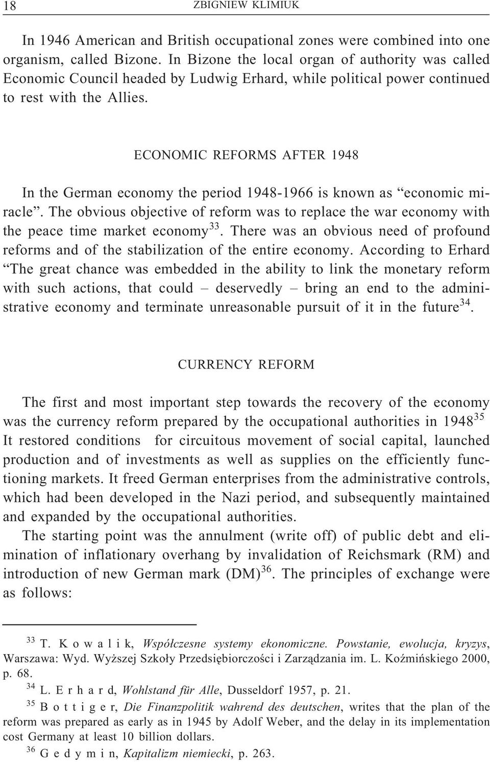 ECONOMIC REFORMS AFTER 1948 In the German economy the period 1948-1966 is known as economic miracle.