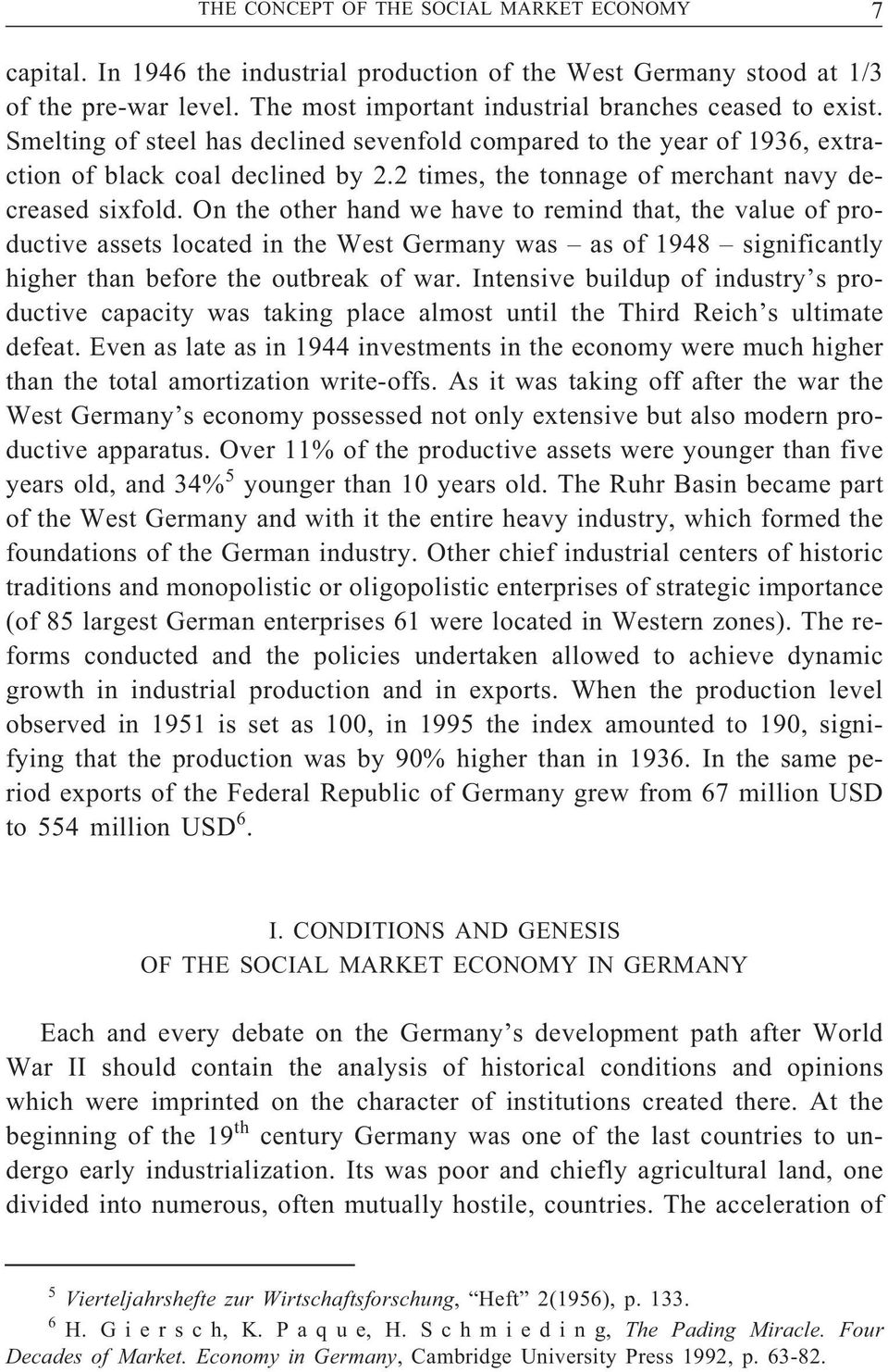On the other hand we have to remind that, the value of productive assets located in the West Germany was as of 1948 significantly higher than before the outbreak of war.