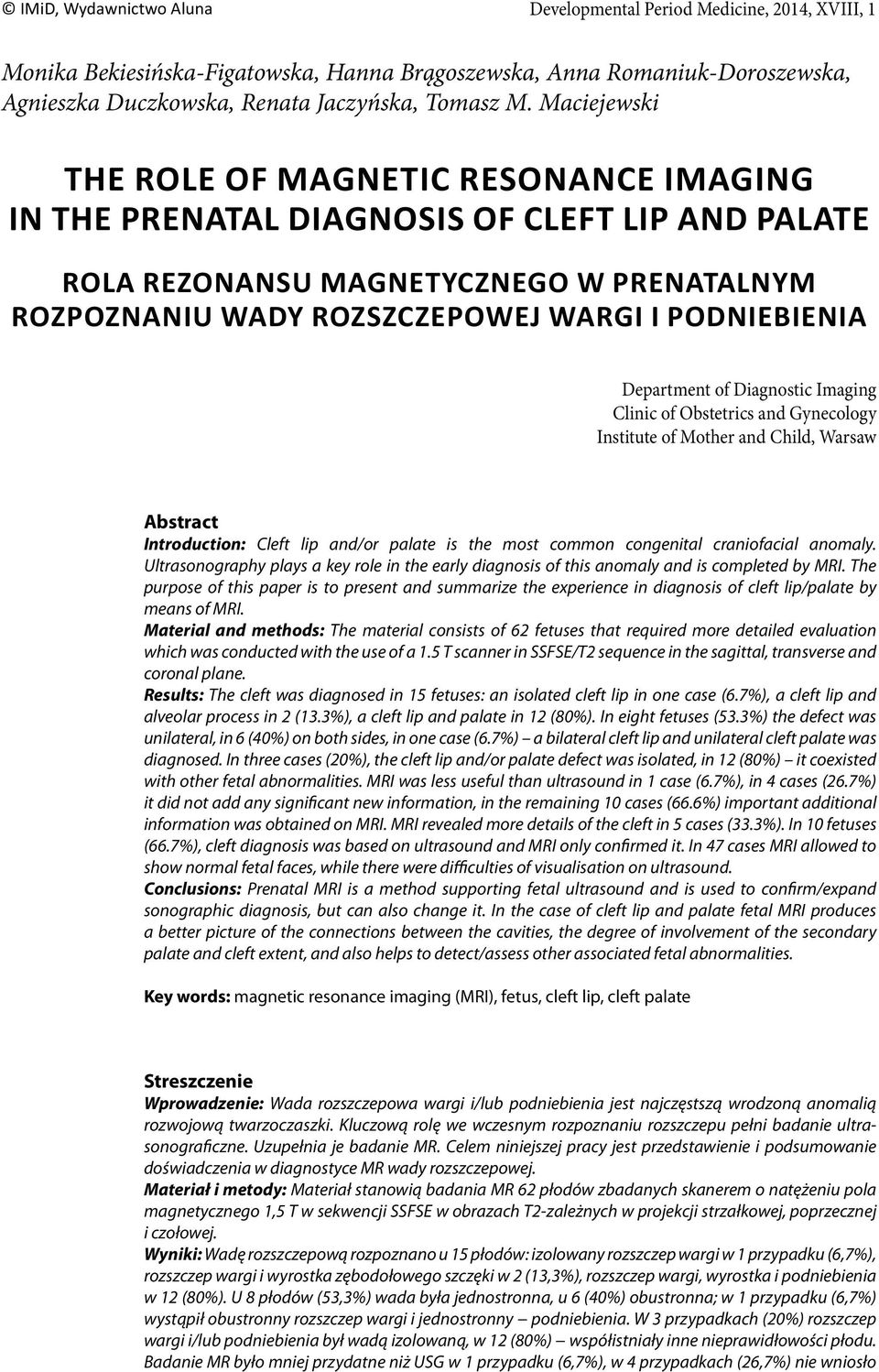 Department of Diagnostic Imaging Clinic of Obstetrics and Gynecology Institute of Mother and Child, Warsaw Abstract Introduction: Cleft lip and/or palate is the most common congenital craniofacial