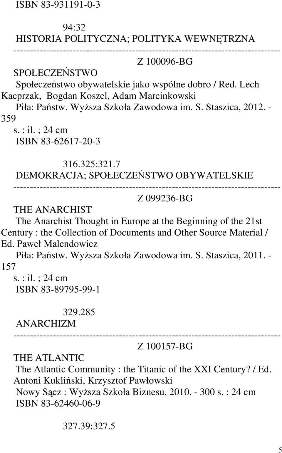 7 DEMOKRACJA; SPOŁECZEŃSTWO OBYWATELSKIE Z 099236-BG THE ANARCHIST The Anarchist Thought in Europe at the Beginning of the 21st Century : the Collection of Documents and Other Source Material / Ed.