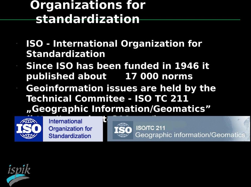 17 000 norms Geoinformation issues are held by the Technical Commitee