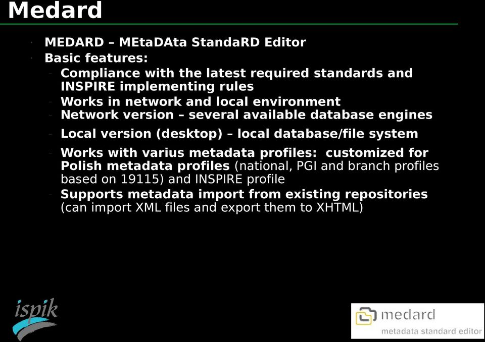(desktop) local database/file system Works with varius metadata profiles: customized for Polish metadata profiles (national, PGI and