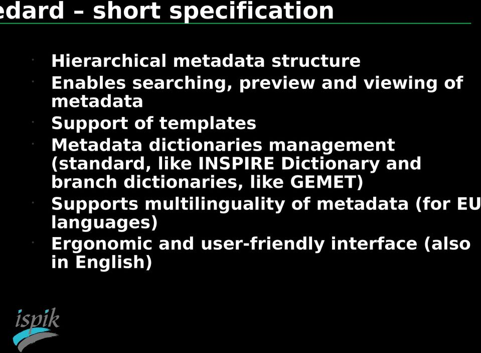 management (standard, like INSPIRE Dictionary and branch dictionaries, like GEMET) Supports