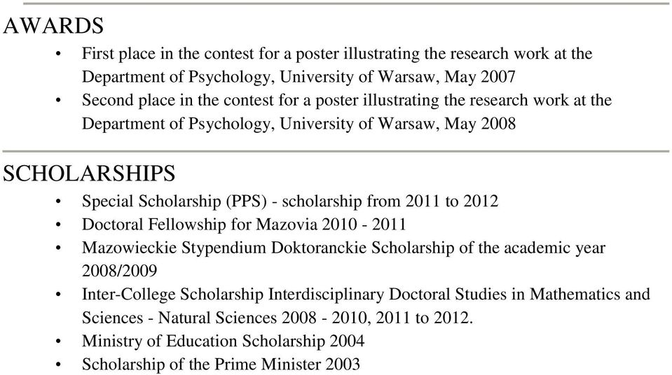 2011 to 2012 Doctoral Fellowship for Mazovia 2010-2011 Mazowieckie Stypendium Doktoranckie Scholarship of the academic year 2008/2009 Inter-College Scholarship