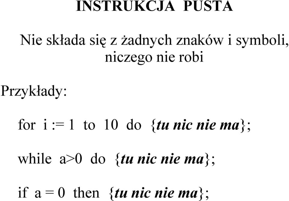for i := 1 to 10 do {tu nic nie ma}; while a>0