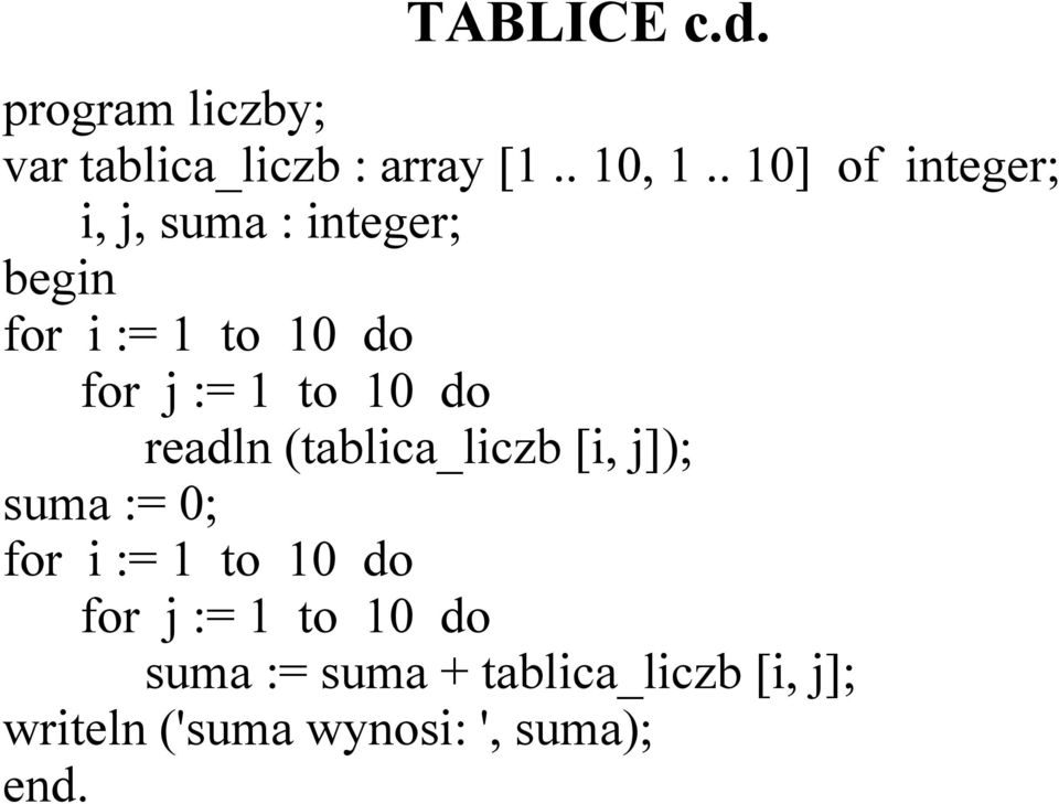 10 do readln (tablica_liczb [i, j]); suma := 0; for i := 1 to 10 do for j