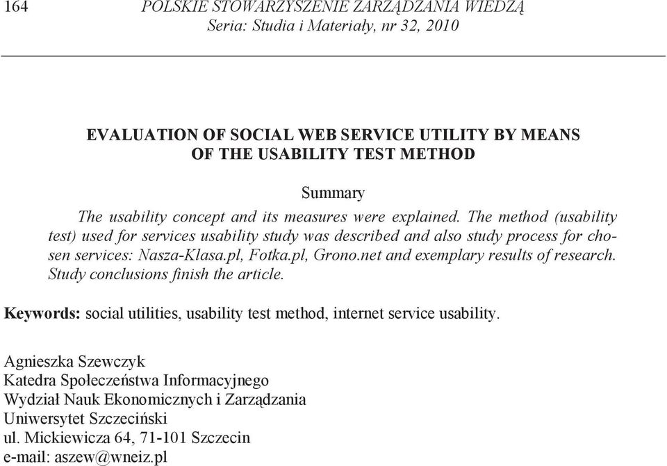 The method (usability test) used for services usability study was described and also study process for chosen services: Nasza-Klasa.pl, Fotka.pl, Grono.