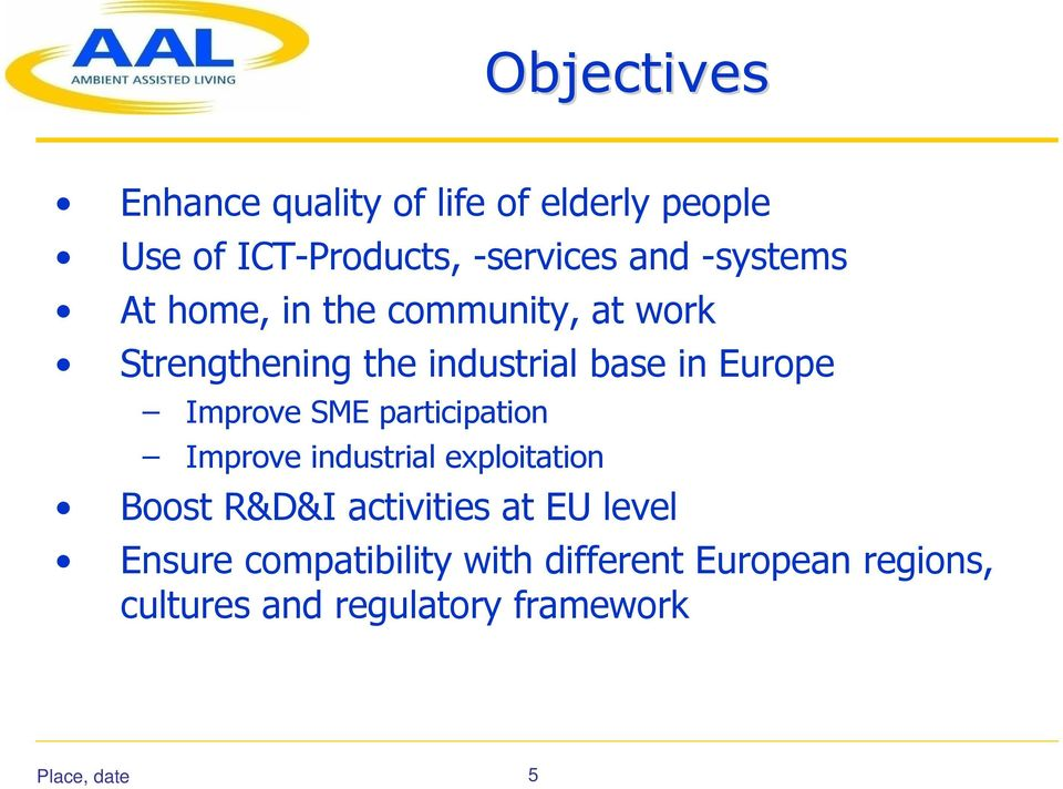 Improve SME participation Improve industrial exploitation Boost R&D&I activities at EU level