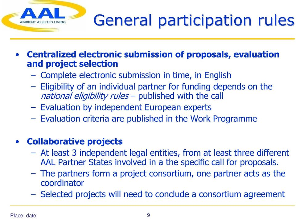 criteria are published in the Work Programme Collaborative projects At least 3 independent legal entities, from at least three different AAL Partner States involved in a