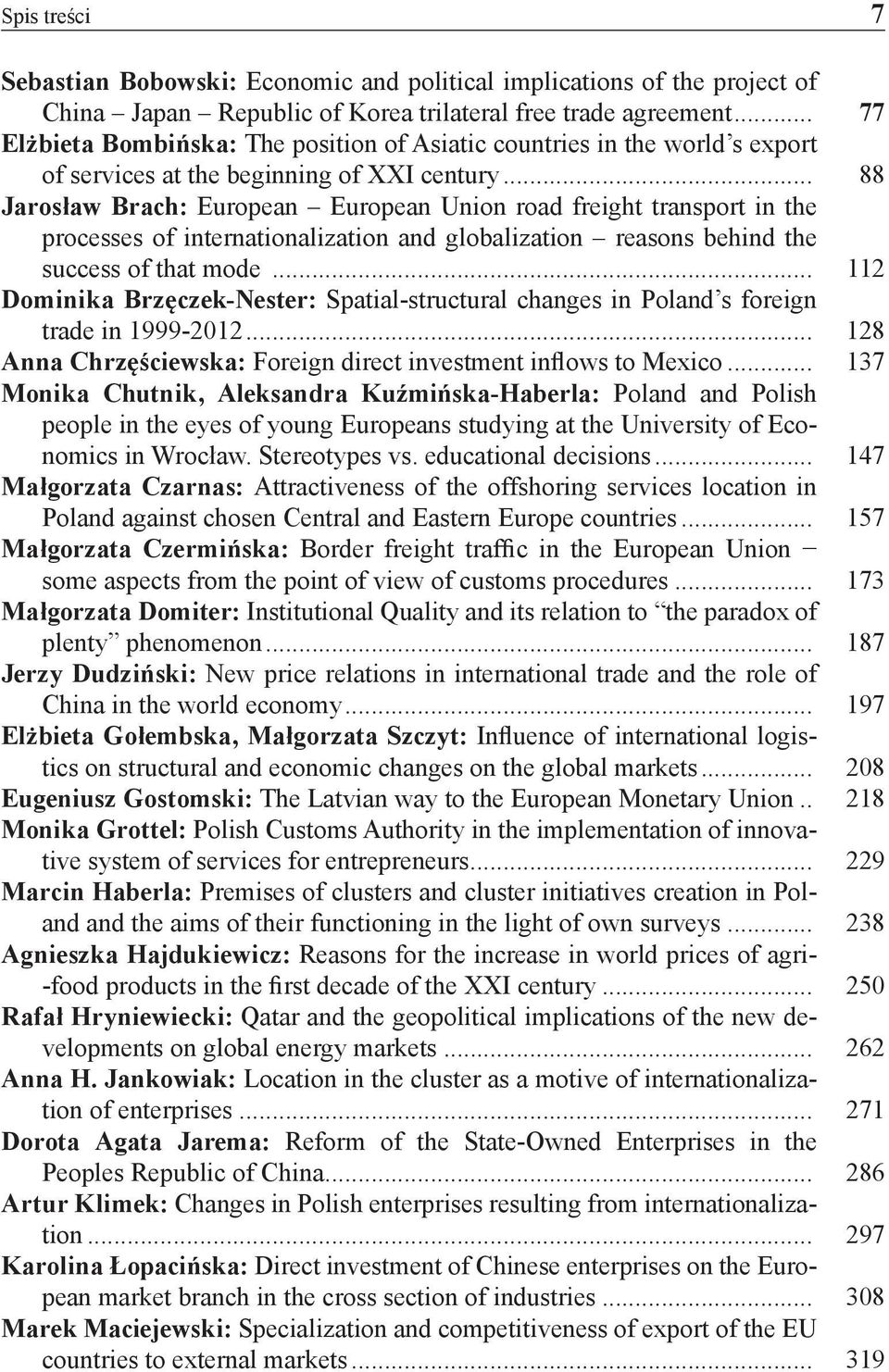 .. 88 Jarosław Brach: European European Union road freight transport in the processes of internationalization and globalization reasons behind the success of that mode.