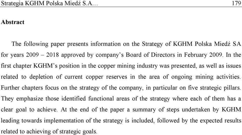 In the first chapter KGHM s position in the copper mining industry was presented, as well as issues related to depletion of current copper reserves in the area of ongoing mining activities.