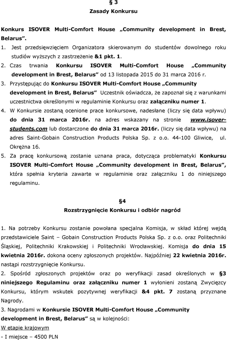 Czas trwania Konkursu ISOVER Multi-Comfort House Community development in Brest, Belarus od 13 listopada 2015 do 31
