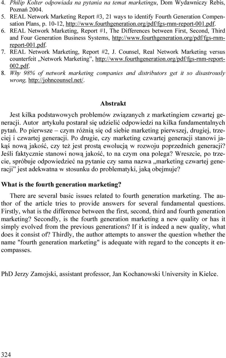 fourthgeneration.org/pdf/fgs-rnmreport-001.pdf. 7. REAL Network Marketing, Report #2, J. Counsel, Real Network Marketing versus counterfeit Network Marketing, http://www.fourthgeneration.org/pdf/fgs-rnm-report- 002.