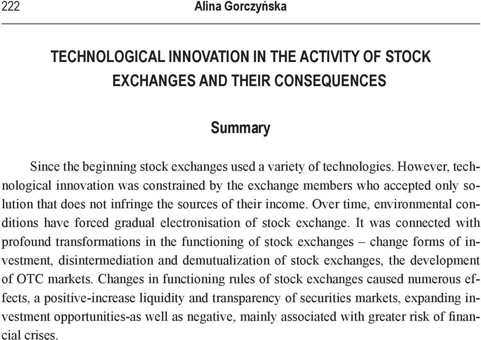 Over time, environmental conditions have forced gradual electronisation of stock exchange.