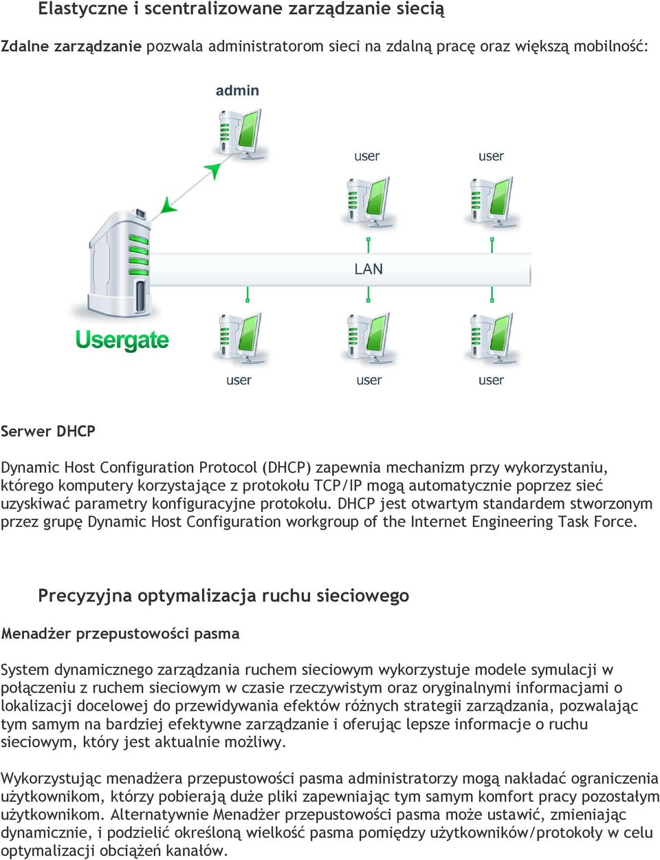 DHCP jest otwartym standardem stworzonym przez grupę Dynamic Host Configuration workgroup of the Internet Engineering Task Force.