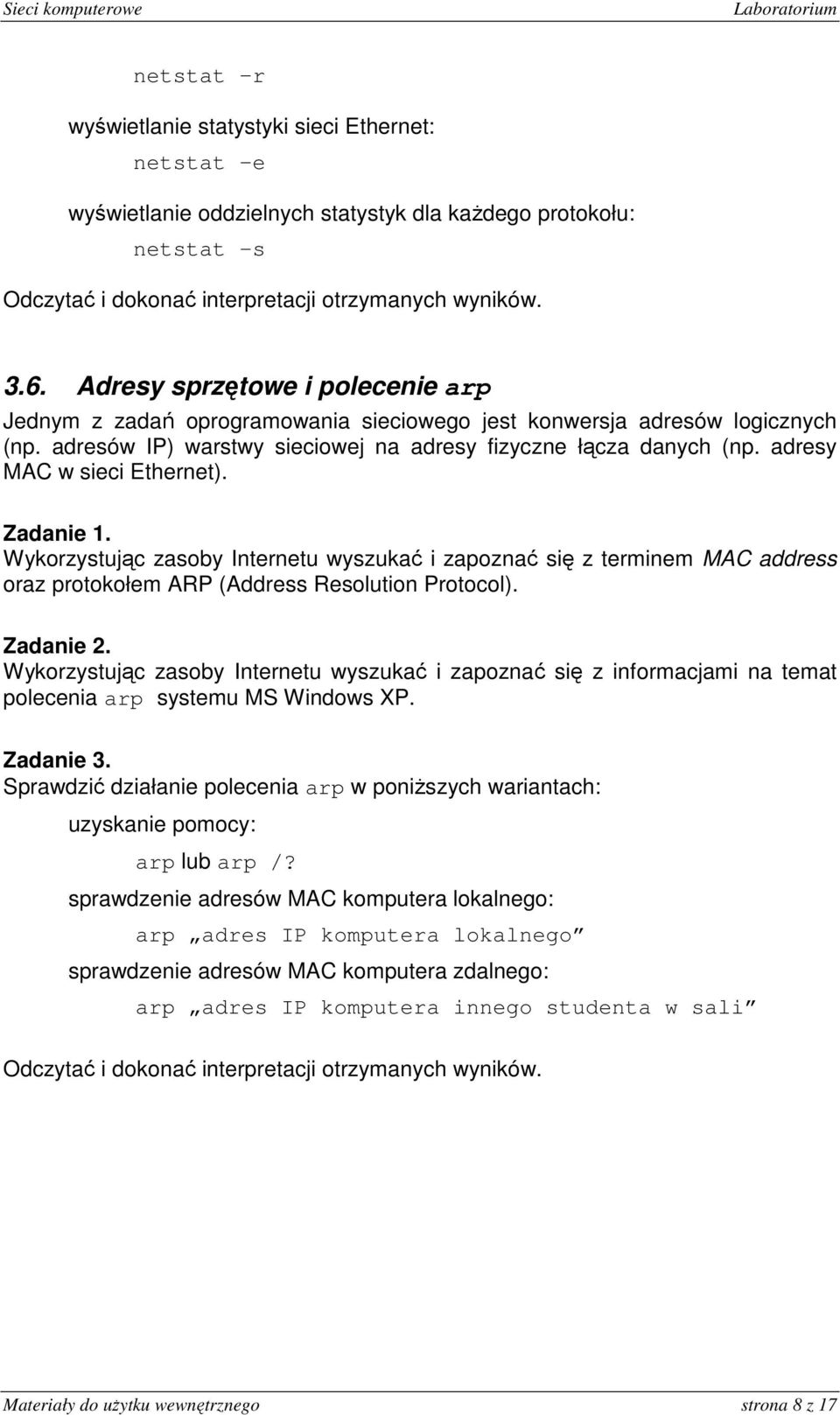 adresy MAC w sieci Ethernet). Wykorzystując zasoby Internetu wyszukać i zapoznać się z terminem MAC address oraz protokołem ARP (Address Resolution Protocol). polecenia arp systemu MS Windows XP.